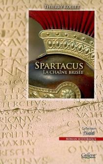 Spartacus : la chaîne brisée : roman historique - ThierryRollet