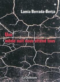 Une même nuit nous attend tous - LamiaBerrada-Berca