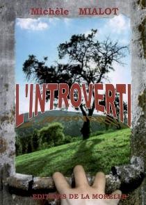 L'introverti : récit romanesque - MichèleMialot