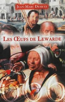 Les oeufs de Lewarde - Jean-MarcDemetz