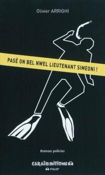 Pasé on bel Nwel lieutenant Simeoni ! : roman policier - OlivierArrighi