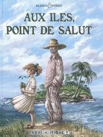 Aux îles, point de salut - StéphaneBlanco