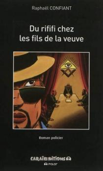 Du rififi chez les fils de la veuve : roman policier - RaphaëlConfiant