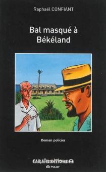 Bal masqué à Békéland : roman policier - RaphaëlConfiant