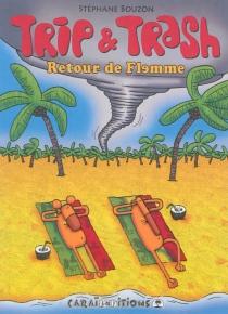 Trip et Trash : retour de flemme - StéphaneBouzon
