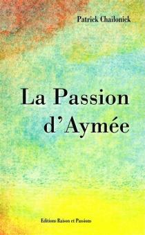 La passion d'Aymée - PatrickChailonick