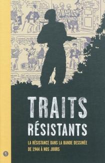 Traits résistants : la Résistance dans la bande dessinée de 1944 à nos jours -