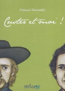 Custer et moi ! : le fils de l'autobiographie fantastique - FrançoisDarnaudet
