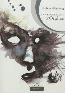 Le dernier chant d'Orphée - RobertSilverberg