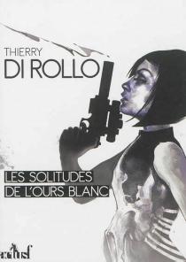 Les solitudes de l'ours blanc - ThierryDi Rollo