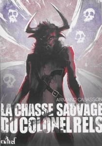 La chasse sauvage du colonel Rels - ArmandCabasson