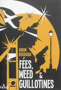 Fées, weed et guillotines : petite fantaisie pleine d'urbanité - KarimBerrouka