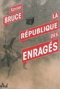 La République des enragés - XavierBruce