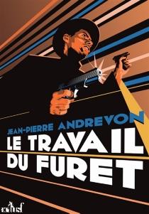 Le travail du furet - Jean-PierreAndrevon