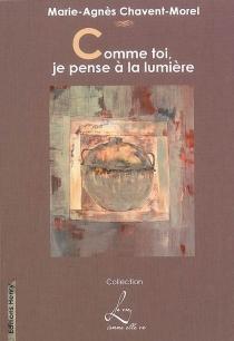Comme toi, je pense à la lumière - Marie-AgnèsChavent-Morel