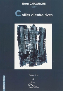 Collier d'entre rives - Nora Chaouche