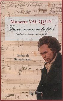 Grave, ma non troppo : Beethoven, dernier mouvement - MonetteVacquin