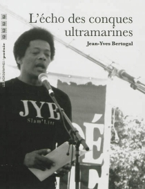 L'écho des conques ultramarines : recueil de poèmes - Jean-YvesBertogal