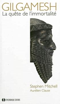 Gilgamesh : la quête de l'immortalité - StephenMitchell