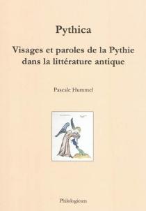Pythica : visages et paroles de la Pythie dans la littérature antique - Pascale CatherineHummel