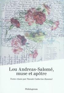 Lou Andreas-Salomé, muse et apôtre -