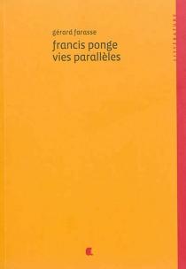 Francis Ponge : vies parallèles - GérardFarasse