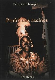 Profondes racines - PierretteChampon