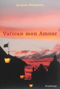 Vatican mon amour : fiction - Jacques Dompnier