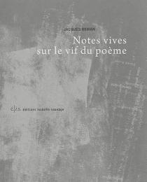 Notes vives sur le vif du poème - JacquesRoman