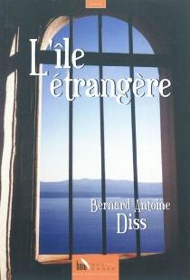 L'île étrangère - Bernard AntoineDiss