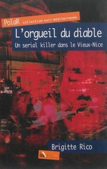 L'orgueil du diable : un serial killer dans le Vieux-Nice - BrigitteRico