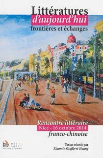 Littératures d'aujourd'hui : frontières et échanges - Rencontres littéraires franco-chinoises