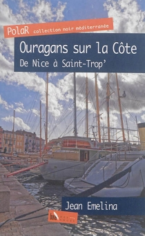 Ouragans sur la Côte : de Nice à Saint-Trop' : polar - JeanEmelina