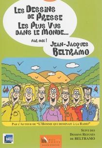 Les dessins de presse les plus vus dans le monde... par moi !| Suivi de Les dessins refusés - Jean-JacquesBeltramo