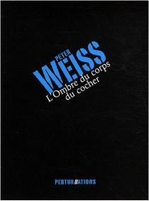 L'ombre du corps du cocher - PeterWeiss