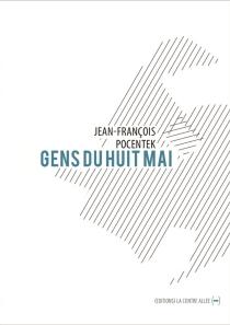 Gens du huit mai : et d'autres quartiers du monde - Jean-FrançoisPocentek