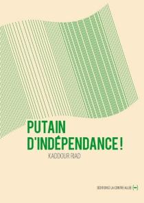 Putain d'indépendance ! - KaddourRiad