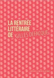 La rentrée littéraire de Gilles Defacque| Suivi de Créer c'est résister : variations d'après Deleuze - GillesDefacque
