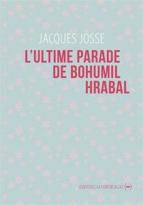 L'ultime parade de Bohumil Hrabal - JacquesJosse