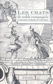 Les chats de noble compagnie : anthologie littéraire du XVIIIe siècle -
