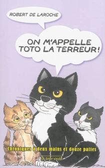 On m'appelle Toto la terreur ! : chroniques à deux mains et douze pattes - Robert deLaroche