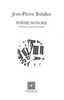Poésie sonore : éléments de typologie historique - Jean-PierreBobillot