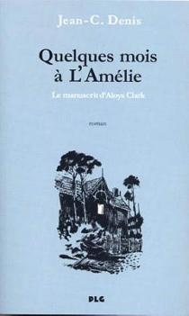 Quelques mois à l'Amélie : le manuscrit d'Aloys Clark - Jean-ClaudeDenis