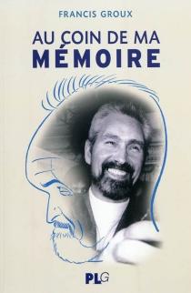 Au coin de ma mémoire - FrancisGroux