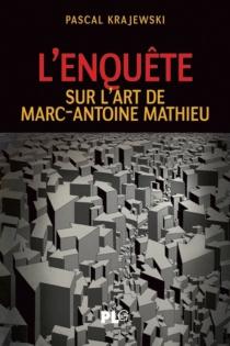 L'enquête : sur l'art de Marc-Antoine Mathieu - PascalKrajewski