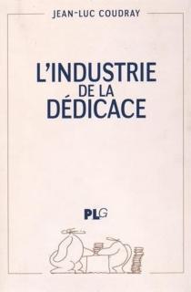 L'industrie de la dédicace - Jean-LucCoudray