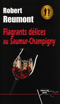 Flagrants délices au Saumur-Champigny - Robert Reumont