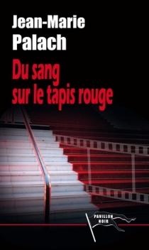 Du sang sur le tapis rouge - Jean-MariePalach