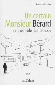 Un certain monsieur Bérard ou Une drôle de thébaïde - BernardLassère