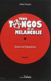 Trois tangos de la mélancolie : guerre et espérance - HéliosPascual